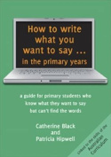 How to Write What You Want to Say ... in the Primary Years