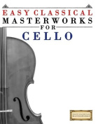 Easy Classical Masterworks for Cello