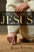There's No One Like Jesus