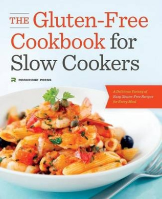 Gluten Free Cookbook: The Gluten Free Cookbook for Slow Cookers - Easy Gluten Free Recipes for Every Meal