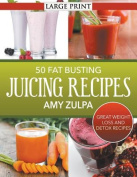 50 Fat Busting Juicing Recipes [Large Print]