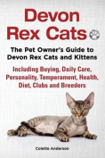 Devon Rex Cats the Pet Owner's Guide to Devon Rex Cats and Kittens Including Buying, Daily Care, Personality, Temperament, Health, Diet, Clubs and Breeders