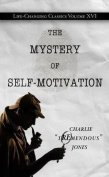 The Mystery of Self-Motivation (Life-Changing Classics