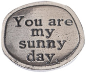 Crosby & Taylor Sun You are My Sunny Day Pewter Sentiment Coin