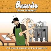 Beardo: Brew Harder!