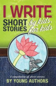 I Write Short Stories by Kids for Kids Vol. 5