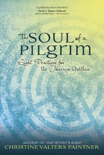 The Soul of a Pilgrim: Eight Practices for the Journey Within.