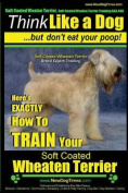 Soft Coated Wheaten Terrier, Soft Coated Wheaten Terrier Training AAA Akc Think Like a Dog But Don't Eat Your Poop! Soft Coated Wheaten Terrier Breed Expert Training