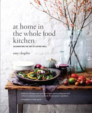At home in the whole food kitchen amy chaplin johnny miller at home in the whole food kitchen httpsfishpondbooks at home the whole food kitchen amy chaplin johnny miller photographs by9781910254141 forumfinder Image collections