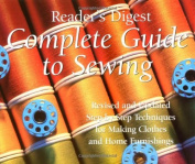 Complete Guide to Sewing : Step-By-Step Techniques for Making Clothes and Home Furnishings