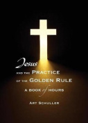 Jesus and the Practice of the Golden Rule
