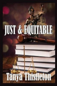 Just and Equitable ...a Story of Lust and Love, Infidelity and Divorce