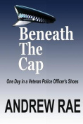 Beneath the Cap ...a Day in the Life of a Serving Police Officer