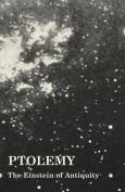Ptolemy - The Einstein of Antiquity