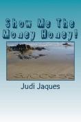 Show Me the Money Honey!