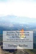 Iglesia Principe de Paz de El Salvador ... Su Historia [Spanish]