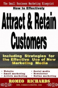 How to Effectively Attract & Retain Customers  : Including Strategies for the Effective Use of New Marketing Media