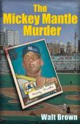 The Mickey Mantle Murder