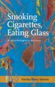 Smoking Cigarettes, Eating Glass