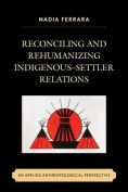 Reconciling and Rehumanizing Indigenous-Settler Relations