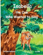 Isabella, the Cow Who Wanted to Sing
