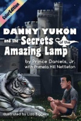 Danny Yukon and the Secrets of the Amazing Lamp-- Full Color Edition