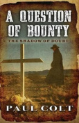A Question of Bounty the Shadow of Doubt [Large Print]