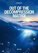 Out of the Decompression Matrix