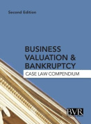 Business Valuation & Bankruptcy  : Case Law Compendium, Second Edition