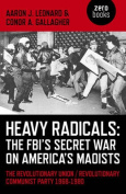 Heavy Radicals - The FBI's Secret War on America's Maoists