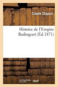 Histoire de L'Empire Badinguet  [FRE]