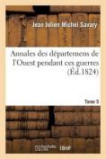 Annales Des Departemens de L'Ouest Pendant Ces Guerres, Tome 5 = Annales Des Da(c)Partemens de L'Ouest Pendant Ces Guerres, Tome 5 [FRE]