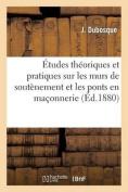 Etudes Theoriques Et Pratiques Sur Les Murs de Soutenement Et Les Ponts En Maconnerie  [FRE]