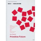 Sou Fujimoto - Primitive Future