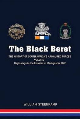 The Black Beret: The History of South Africa's Armoured Forces, Volume 1: Beginnings to the Invasion of Madagascar 1942