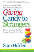 Growing Your Business Can Be as Fun & Easy as Giving Candy to Strangers  : Tips for Creating Abundance Through Heart-Centered Sales