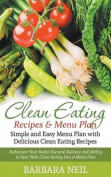 Clean Eating Recipes & Menu Plan  : Simple and Easy Menu Plan with Delicious Clean Eating Recipes