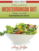 The Beginner's Guide to the Mediterranean Diet [Large Print]