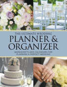 The Ultimate Wedding Planner & Organizer  : Worksheets and Calendars for Planning Perfect Wedding