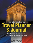 The Ultimate France Travel Planner & Journal  : The Perfect Companion to Rick Steves' France Guide Book [Large Print]