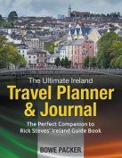 The Ultimate Ireland Travel Planner & Journal  : The Perfect Companion to Rick Steves' Ireland Guide Book [Large Print]