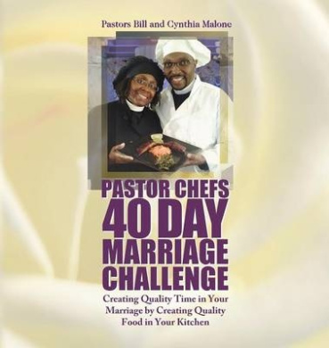 Pastor Chefs 40 Day Marriage Challenge: Creating Quality Time in Your Marriage by Creating Quality Food in Your Kitchen