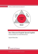 How Educated English Speak English. Pronunciation as Social Behaviour