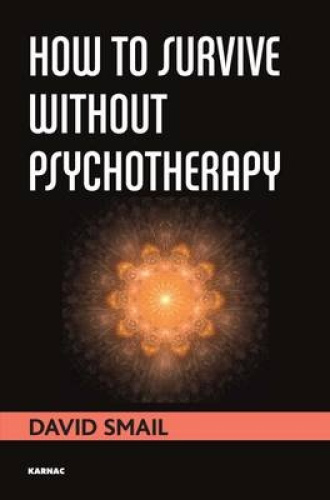 How to Survive Without Psychotherapy by David Smail.