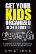 Get Your Kids Organized in 24 Hours!
