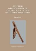 AEgyptens wirtschaftliche Grundlagen in der mittleren Bronzezeit  [GER]