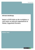 Impact of HIV/AIDS on the Workplace. a Case Study on Selected Organisations in Ndola, Copperbelt Province