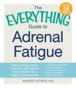 The Everything(R) Guide to Adrenal Fatigue