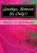 Goodbye; Between Us Only!!