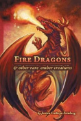 Fire Dragons & Other Rare Ember Creatures  : A Field Guide